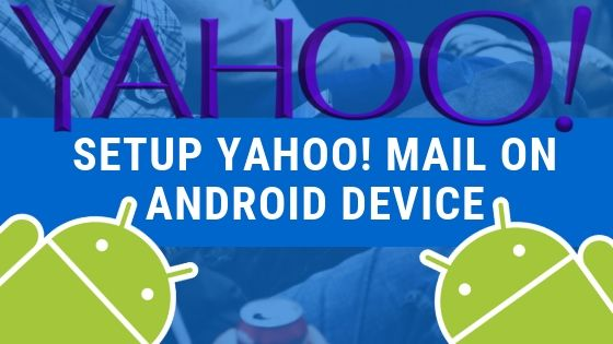Setup Yahoo! Mail on Android Device